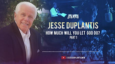 How Much Will You Let God Do, Part 1  Jesse Duplantis