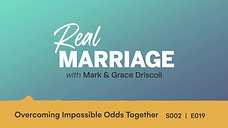 Overcoming Impossible Odds Together _ Mark and Grace Driscoll