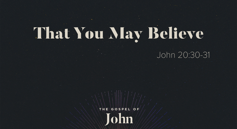 """That You May Believe"" (John 20:29-31)"