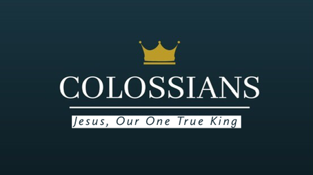 Colossians - Jesus, Our One True King