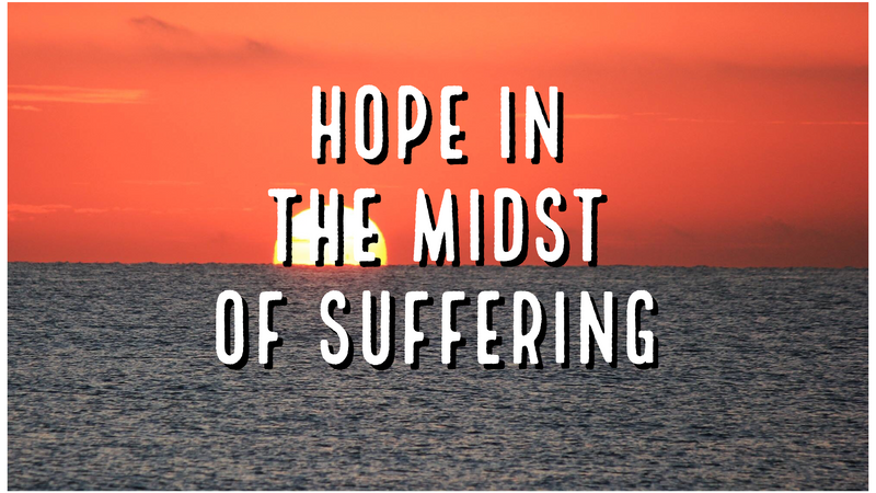 Series: Hope in the Midst of Suffering