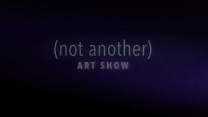 (NOT ANOTHER) ART SHOW PROMOTIONAL REEL 2019