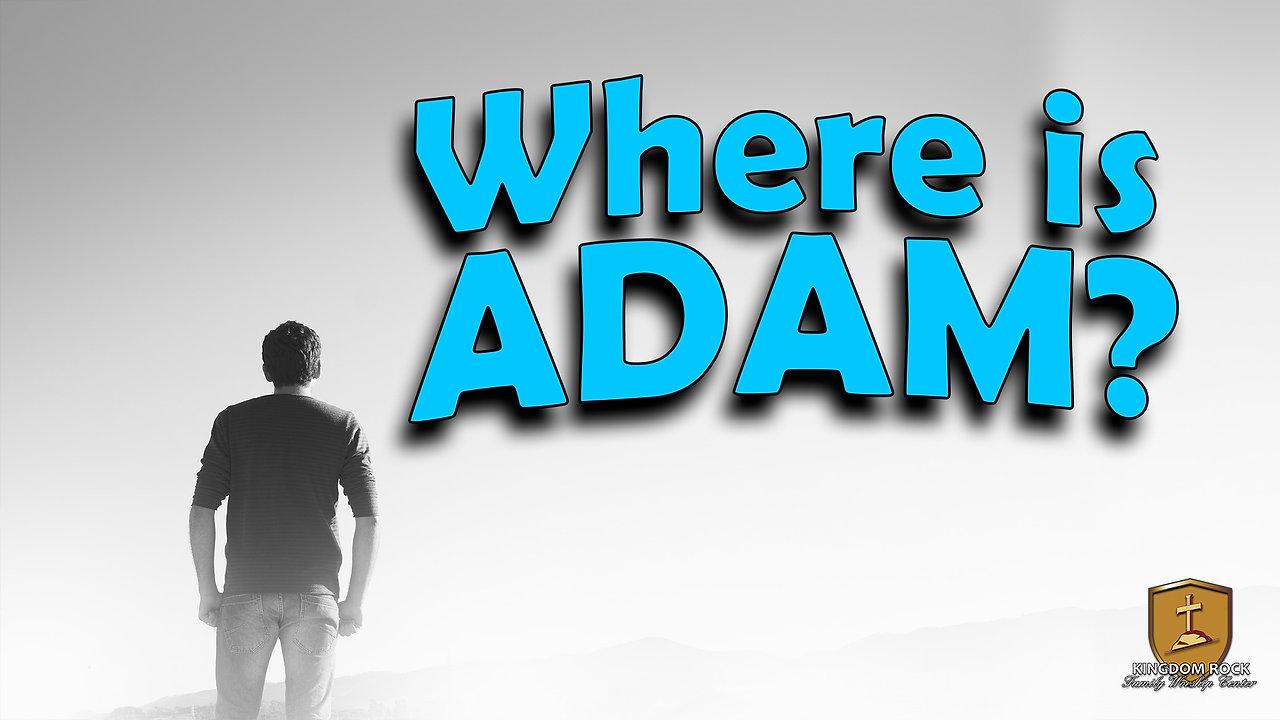 Where Is Adam?