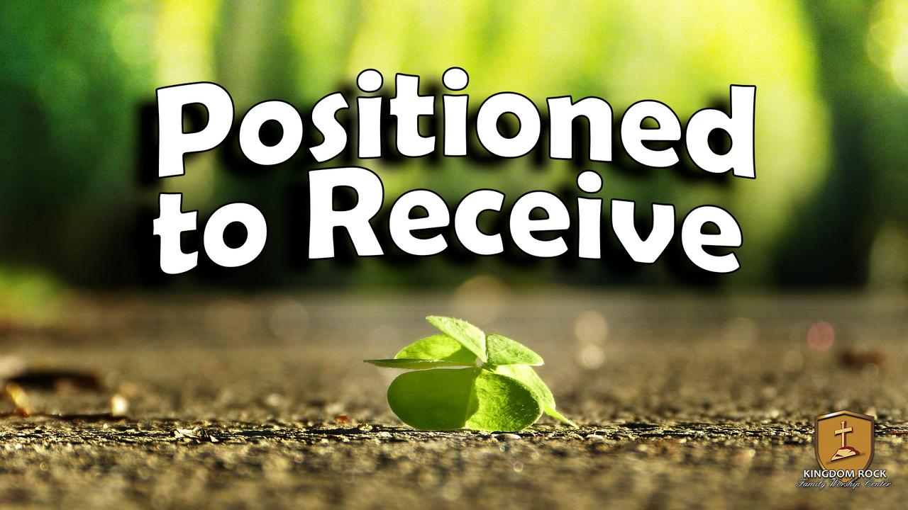 Positioned To Receive