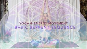 010 Basic Serpent Sequence Yoga & Energy Movement