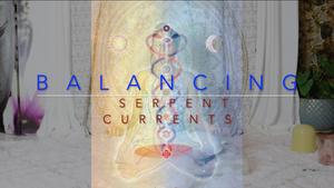 006 Balancing Serpent Currents