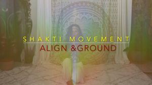011 Shakti Movement: Align & Ground