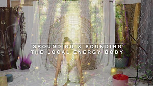 005 Grounding & Sounding the Local Energy Body