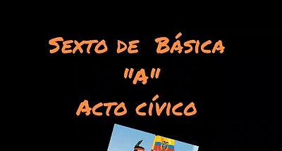 """ACTO CÍVICO  SEXTO """"A"""""""