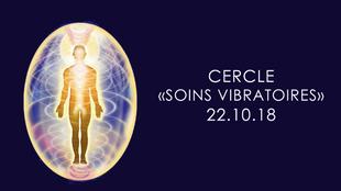 """Cercle """"Soins Vibratoires""""22 Octobre 2018"""