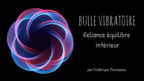 BULLE VIBRATOIRE - RELIANCE EQUILIBRE INTERIEUR - FREDERIQUE THOMAZEAU