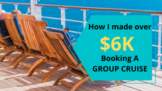 How I Made 6K Booking A Group Cruise