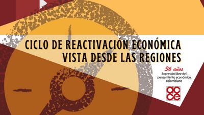 Ciclo de reactivación económica vista desde las regiones (5/5)