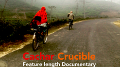 Cachar Crucible - Feature Documentary (in post-production)