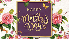 Happy Mother's Day, Sunday, May 10, 2020
