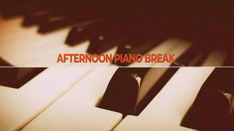 Afternoon Piano Break