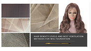 Best Hair Density and Hair Ventilating Methods for Various Wig Foundations