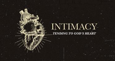 INTIMACY: Tending to God's Heart   The River FCC