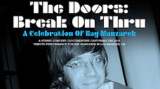 THE DOORS BREAK ON THRU - A CELEBRATION FOR RAY MANZAREK