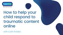 HELPING YOUR CHILD RESPOND TO TRAUMATIC CONTENT ONLINE