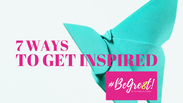 7 Ways to Get Inspired