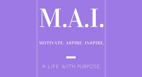 "Motivate.Aspire.Inspire. a.k.a. ""M.A.I."""