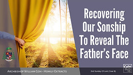 Recovering Our Sonship To Reveal The Father's Face - Archbishop W Goh (Homily Extracts-28 Feb 2021)