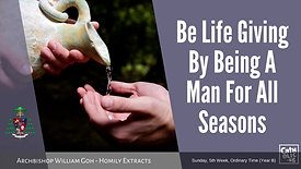 Be Life Giving By Being A Man For All Seasons - Archbishop William Goh(Homily Extract - 07 Feb 2021)