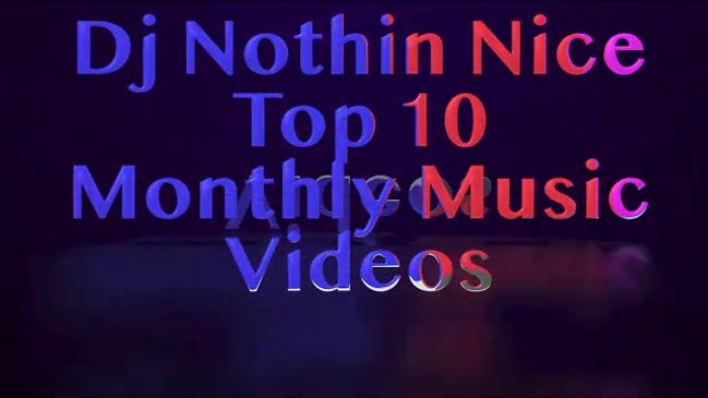 Dj Nothin Nice Top 10 Music Videos of The Month
