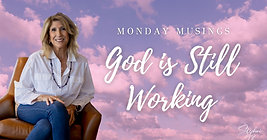 Monday Musings - God is Still Working