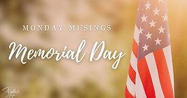 Monday Musings - Memorial Day
