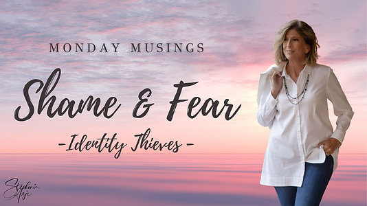 Monday Musings - Shame & Fear - Identity Thieves!
