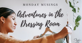 Monday Musings - Adventures in the Dressing Room