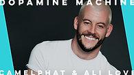 Dopamine Machine by CamelPhat & Ali Love | Phil Birchall