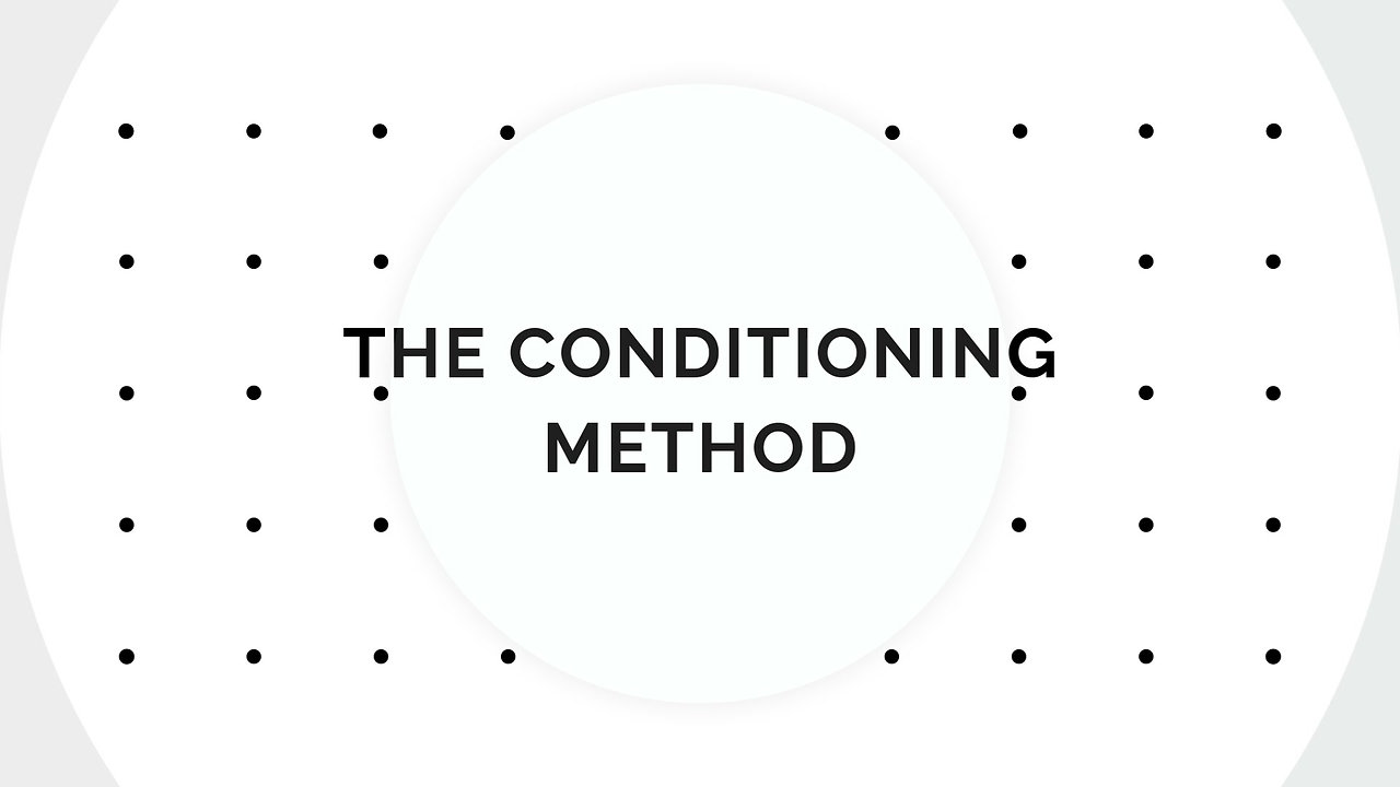 THE CONDITIONING METHOD