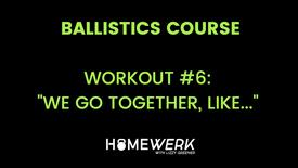 "Workout #6: ""We Go Together, Like..."""