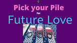 Pick Your Pile for Your Future Love