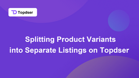 Splitting Product Variants into Separate Listings on Topdser