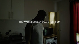 THE WALLS BETWEEN US // SHORT FILM