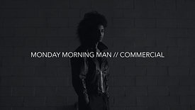 MONDAY MORNING MAN // COMMERCIAL