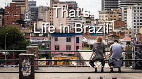 That's Life in Brazil