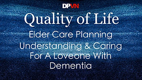 QOL: Understanding & Caring For Those With Dementia