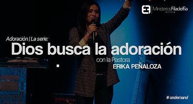 Dios busca la adoración | Ps. Erika Peñaloza