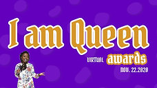 THE 4TH ANNUAL I AM QUEEN AWARDS 2020 VIRTUAL EXPERIENCE