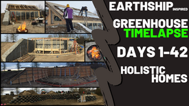 Time-lapse of our Greenhouse Build (Days 1-42) Earthship Inspired Design & Build.