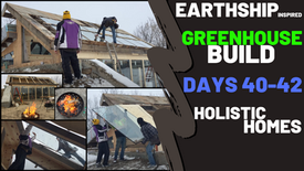 Greenhouse Build (Days 40-42) Earthship Inspired Design & Build. (live & time-lapse)