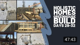 Greenhouse Build (Days 29-32) Earthship Inspired Design & Build. (live & time-lapse)