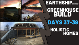 Greenhouse Build (Days 37-39) Earthship Inspired Design & Build. (live & time-lapse)