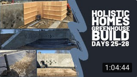 Greenhouse Build (Days 25-28) Earthship Inspired Design & Build. (live & time-lapse)