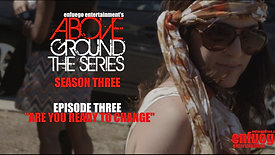 "AboveGround The Series - Ep. 3.3 ""Are You Ready to Change?"" Season Three"